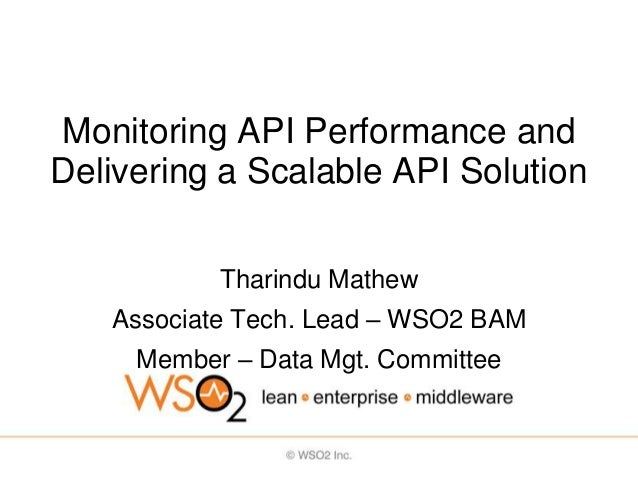 Monitoring API Performance andDelivering a Scalable API Solution           Tharindu Mathew   Associate Tech. Lead – WSO2 B...
