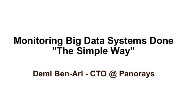"""Monitoring Big Data Systems Done """"The Simple Way"""" Demi Ben-Ari - CTO @ Panorays"""