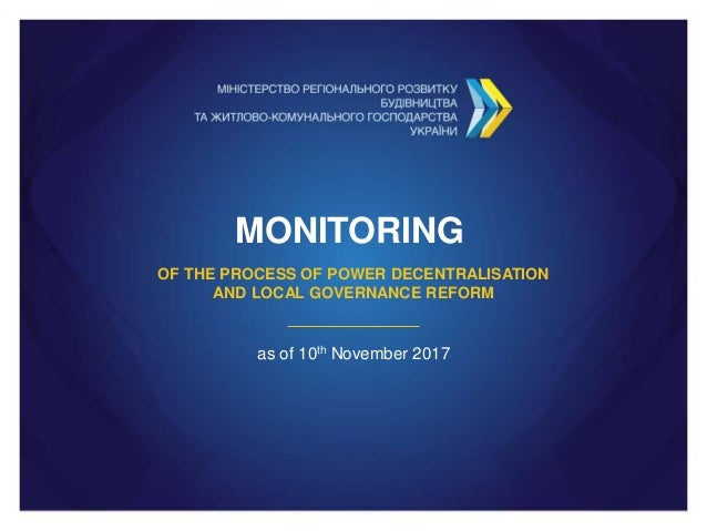 MONITORING OF THE PROCESS OF POWER DECENTRALISATION AND LOCAL GOVERNANCE REFORM as of 10th November 2017