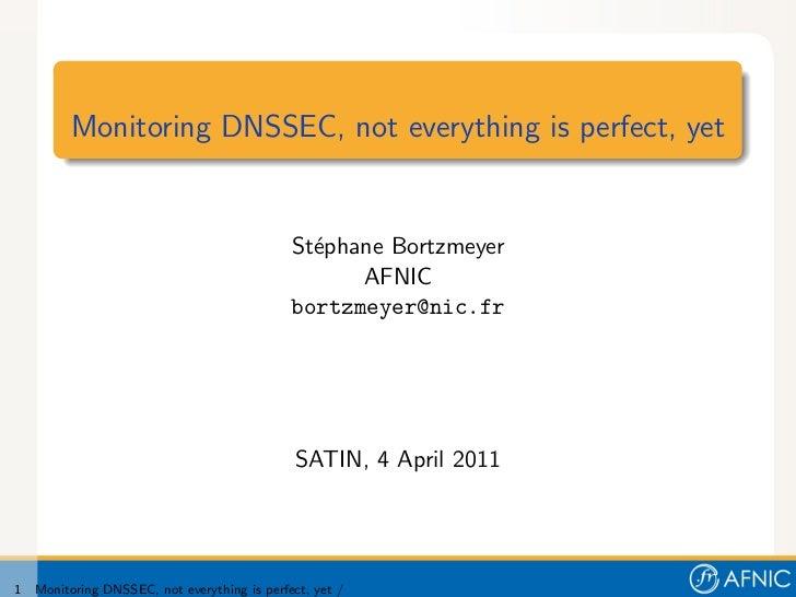 Monitoring DNSSEC, not everything is perfect, yet                                              St´phane Bortzmeyer        ...