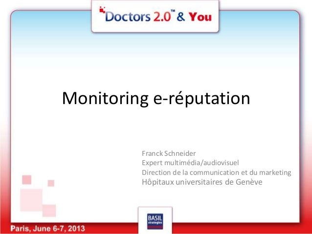 Monitoring e-réputation Franck Schneider Expert multimédia/audiovisuel Direction de la communication et du marketing Hôpit...
