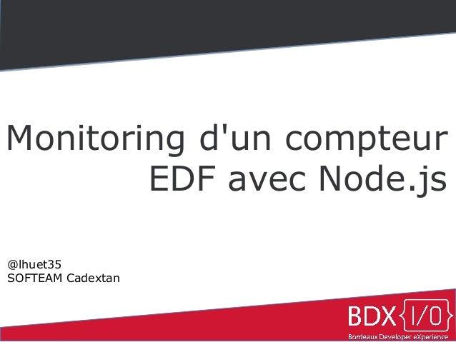 Monitoring d'un compteur  EDF avec Node.js  @lhuet35  SOFTEAM Cadextan
