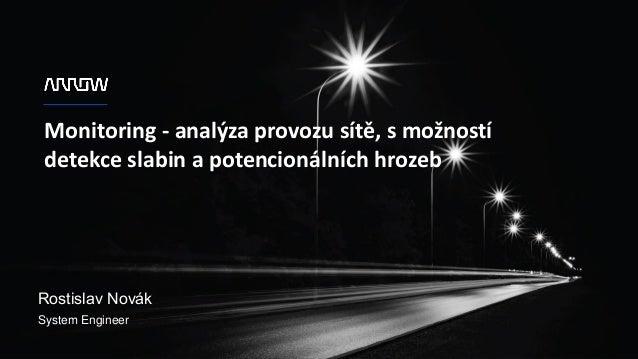 1 Monitoring - analýza provozu sítě, s možností detekce slabin a potencionálních hrozeb Rostislav Novák System Engineer