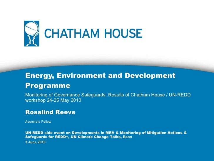 Monitoring of Governance Safeguards: Results of Chatham House / UN-REDD workshop 24-25 May 2010 Energy, Environment and De...