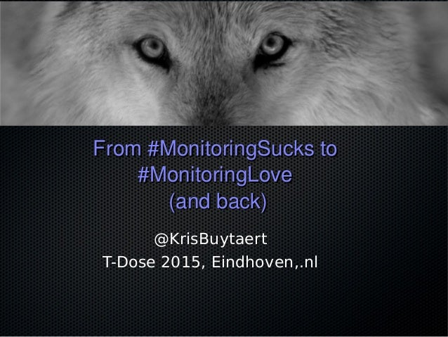 From #MonitoringSucks to  From #MonitoringSucks to   #MonitoringLove #MonitoringLove  (and back)(and back) @KrisBuytaert T...