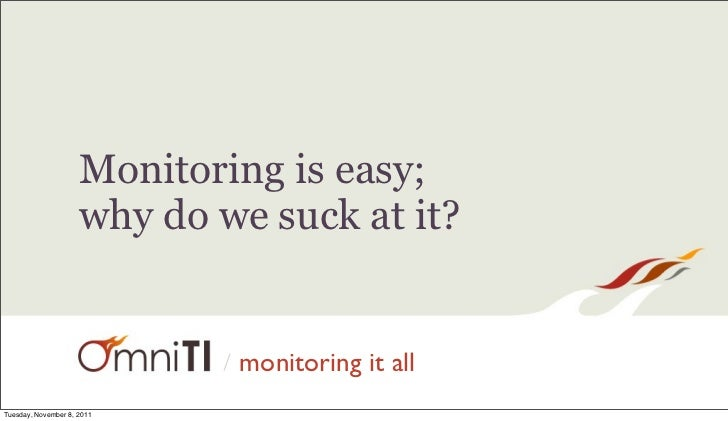 Monitoring is easy;                     why do we suck at it?                            /   monitoring it allTuesday, Nov...