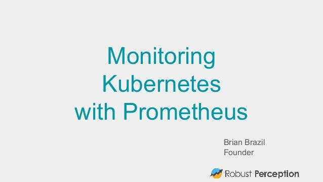 Brian Brazil Founder Monitoring Kubernetes with Prometheus