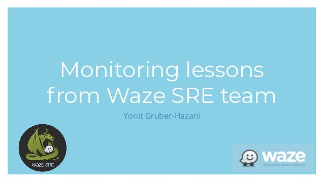 Title Subtitle Yonit Gruber-Hazani Monitoring lessons from Waze SRE team