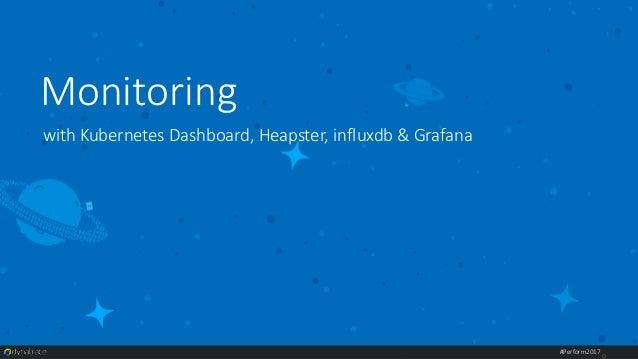 $ git clone https://github.com/kubernetes/dashboard.git $ kubectl create –f src/deploy/kubernetes-dashboard.yaml Example: ...