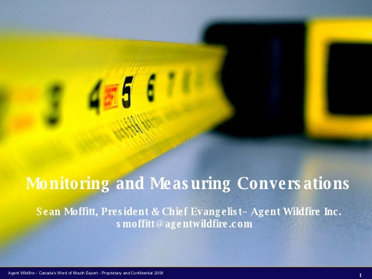 Monitoring and Measuring Conversations Sean Moffitt, President & Chief Evangelist– Agent Wildfire Inc. smoffitt@agentwildf...