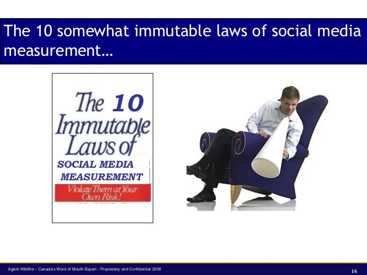 The 10 somewhat immutable laws of social media measurement…  10  SOCIAL MEDIA MEASUREMENT