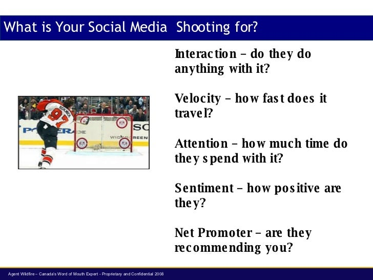What is Your Social Media  Shooting for? Interaction  – do they do anything with it? Velocity  – how fast does it travel? ...