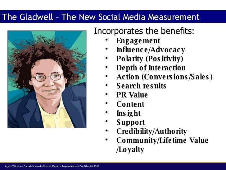 The Gladwell – The New Social Media Measurement <ul><li>Incorporates the benefits: </li></ul><ul><ul><li>Engagement </li><...