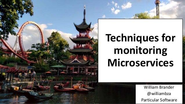 Techniques for monitoring Microservices William Brander @williambza Particular Software