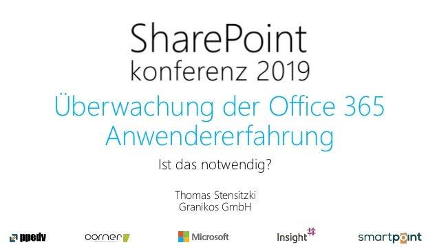 Überwachung der Office 365 Anwendererfahrung Thomas Stensitzki Granikos GmbH Ist das notwendig?