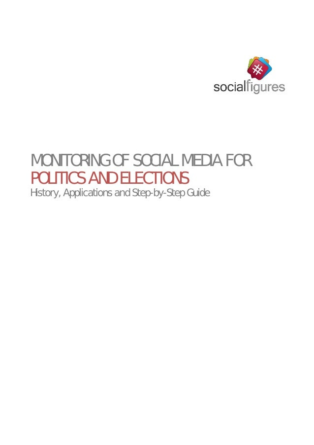 MONITORING OF SOCIAL MEDIA FOR POLITICS AND ELECTIONS History, Applications and Step-by-Step Guide