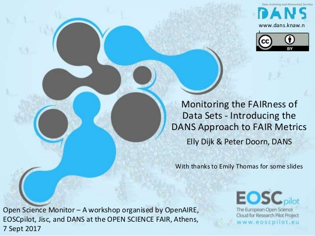 Monitoring the FAIRness of Data Sets - Introducing the DANS Approach to FAIR Metrics Elly Dijk & Peter Doorn, DANS With th...