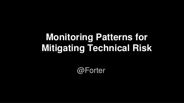 Monitoring Patterns for Mitigating Technical Risk @Forter