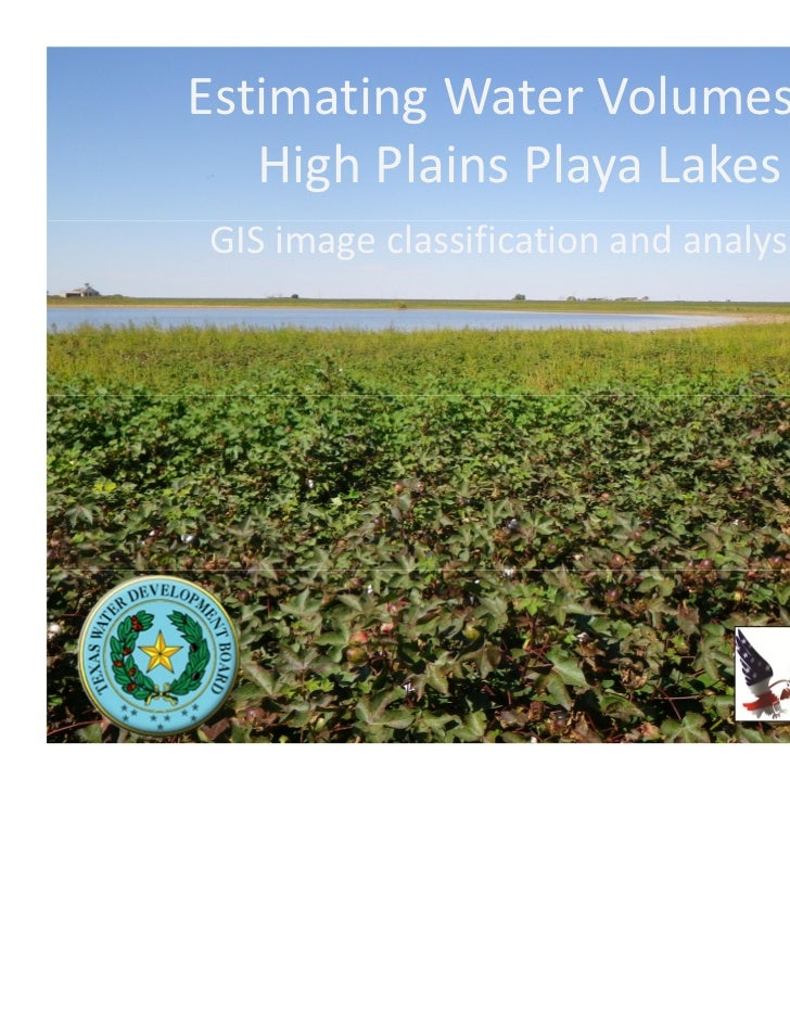 Estimating Water Volumes in   High Plains Playa LakesGIS image classification and analysis