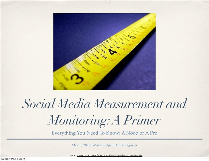 Social Media Measurement and                       Monitoring: A Primer                       Everything You Need To Know:...