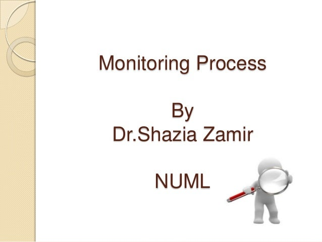 Monitoring Process By Dr.Shazia Zamir NUML