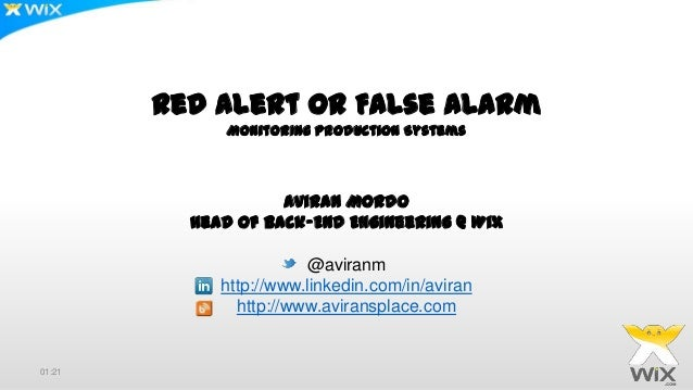 Red Alert Or False Alarm Monitoring Production Systems Aviran Mordo Head Of Back-End Engineering @ Wix @aviranm http://www...