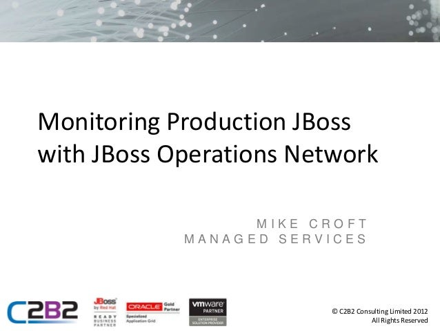 Monitoring Production JBosswith JBoss Operations Network                  MIKE CROFT            MANAGED SERVICES          ...