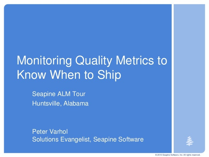 © 2010 Seapine Software, Inc. All rights reserved.<br />Monitoring Quality Metrics to Know When to Ship<br />Seapine ALM T...