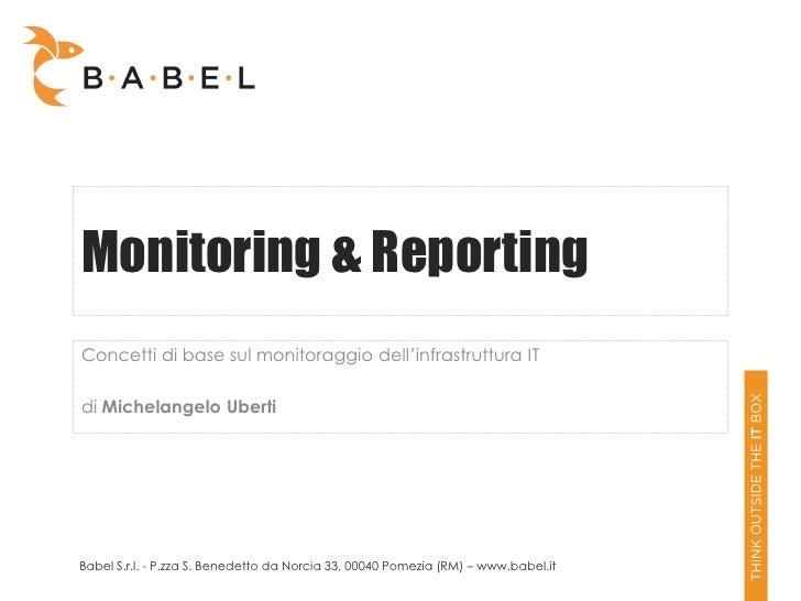 Monitoring & ReportingConcetti di base sul monitoraggio dell'infrastruttura ITdi Michelangelo UbertiBabel S.r.l. - P.zza S...