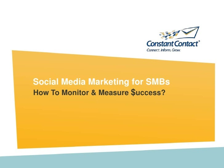 Social Media Marketing for SMBs<br />How To Monitor & Measure $uccess?<br />