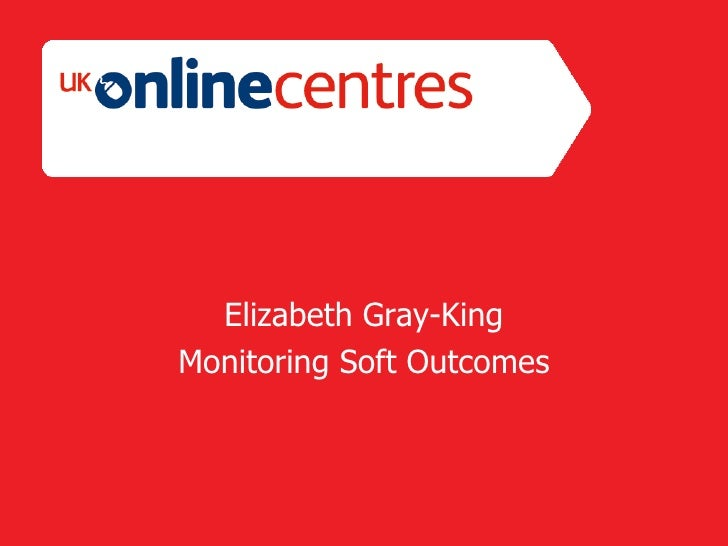 Elizabeth Gray-King Monitoring Soft Outcomes