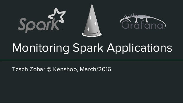 Monitoring Spark Applications Tzach Zohar @ Kenshoo, March/2016