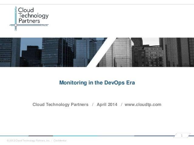 © 2013 Cloud Technology Partners, Inc. / Confidential 1 Cloud Technology Partners / April 2014 / www.cloudtp.com Monitorin...