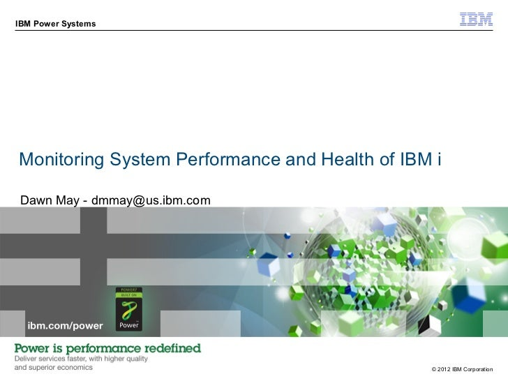 IBM Power SystemsMonitoring System Performance and Health of IBM iDawn May - dmmay@us.ibm.com                             ...