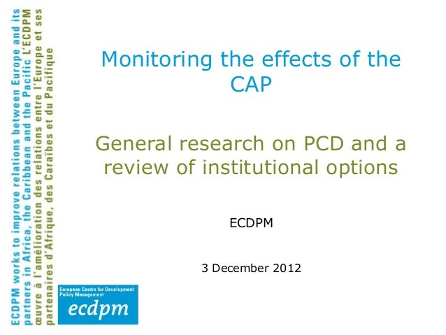 Monitoring the effects of the            CAPGeneral research on PCD and a review of institutional options              ECD...