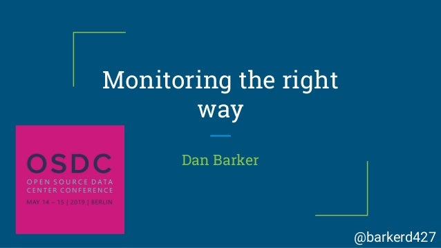 Monitoring the right way Dan Barker @barkerd427
