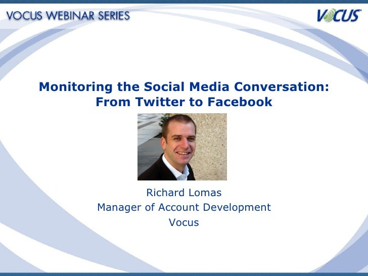 Monitoring the Social Media Conversation: From Twitter to Facebook Richard Lomas Manager of Account Development Vocus