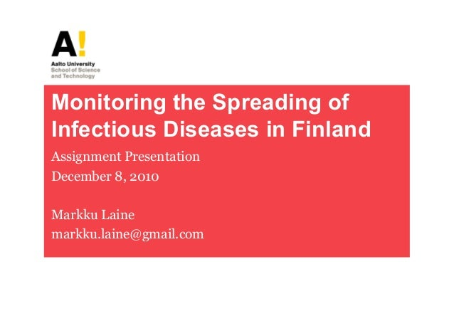 Monitoring the Spreading ofInfectious Diseases in FinlandAssignment PresentationDecember 8, 2010Markku Lainemarkku.laine@g...