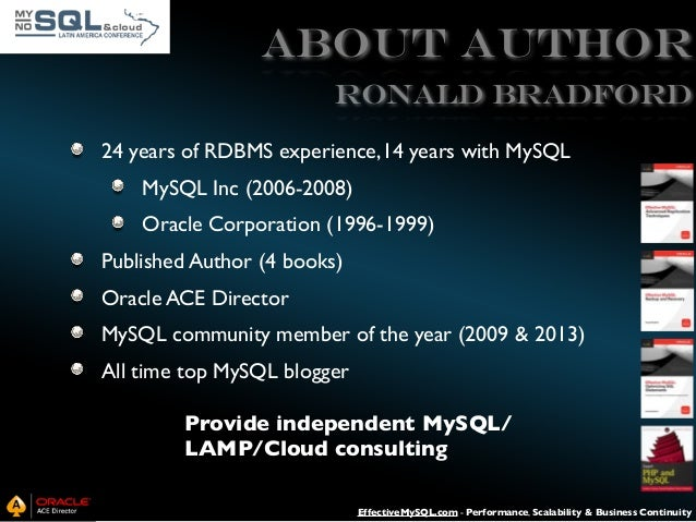 ABOUT AUTHOR Ronald Bradford 24 years of RDBMS experience,14 years with MySQL MySQL Inc (2006-2008) Oracle Corporation (19...