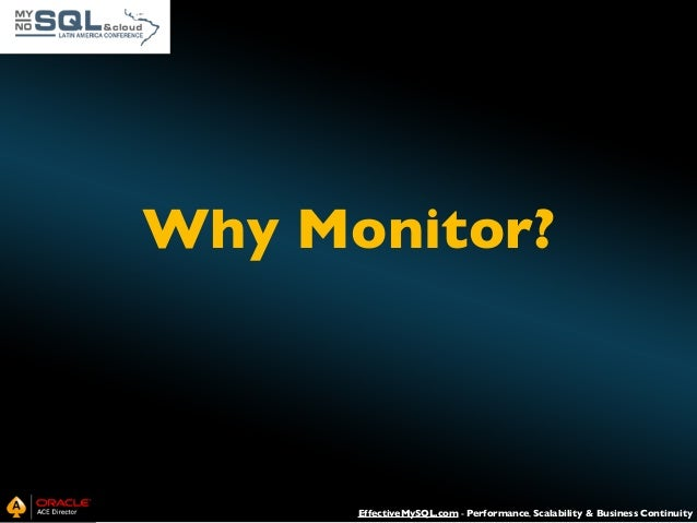 Why Monitor?  EffectiveMySQL.com - Performance, Scalability & Business Continuity