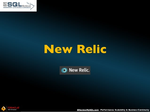 New Relic Application Monitoring  Historically  Server Monitoring Software as a Service (SaaS) Agent-like  EffectiveMySQL....