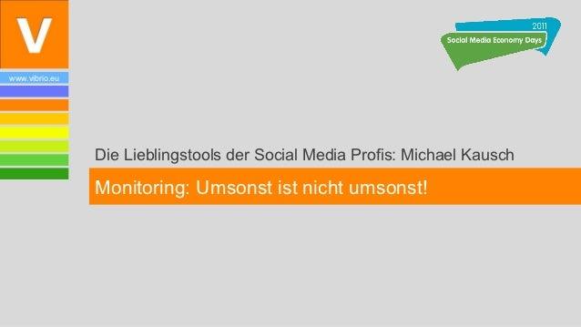 www.vibrio.eu                Die Lieblingstools der Social Media Profis: Michael Kausch                Monitoring: Umsonst...