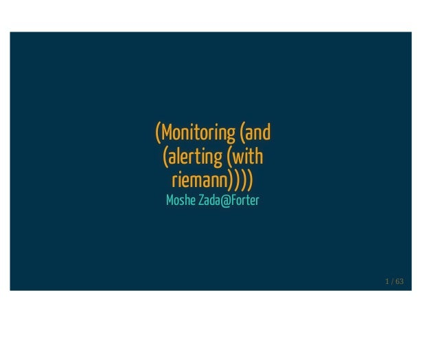 (Monitoring (and (alerting (with riemann)))) Moshe Zada@Forter 1 / 63