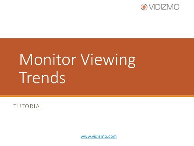 Monitor Viewing Trends TUTORIAL  www.vidizmo.com