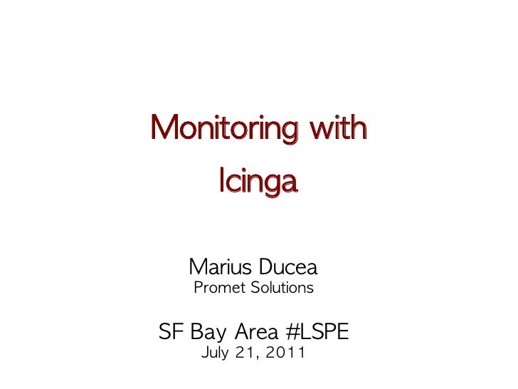 Monitoring with                  Icinga   Marius Ducea   Promet Solutions          SF Bay Area #LSPE    July 21, 2...