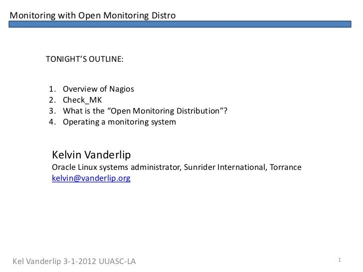 Monitoring with Open Monitoring Distro        TONIGHT'S OUTLINE:         1.   Overview of Nagios         2.   Check_MK    ...