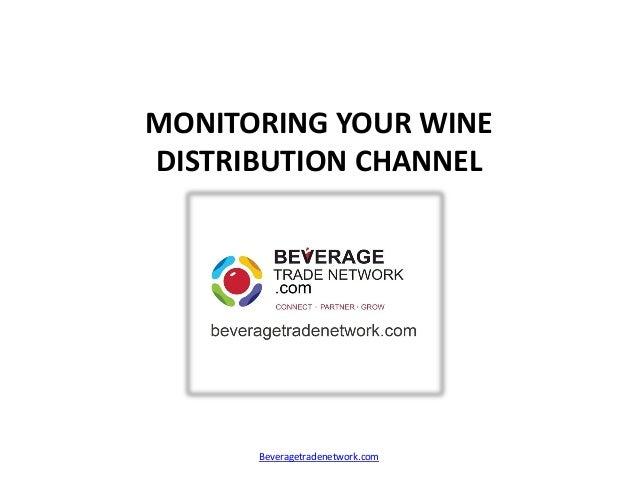 MONITORING YOUR WINE DISTRIBUTION CHANNEL Beveragetradenetwork.com