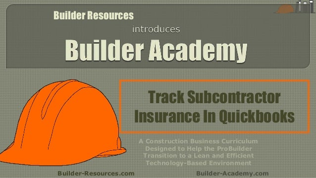Track Subcontractor Insurance In Quickbooks Builder-Resources.com Builder-Academy.com A Construction Business Curriculum D...