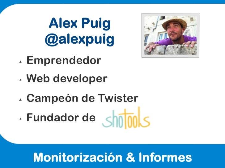 Alex Puig         @alexpuigñ   Emprendedorñ   Web developerñ   Campeón de Twisterñ   Fundador de       Monitorizac...