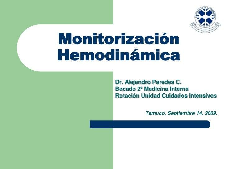 Monitorización Hemodinámica       Dr. Alejandro Paredes C.       Becado 2º Medicina Interna       Rotación Unidad Cuidados...